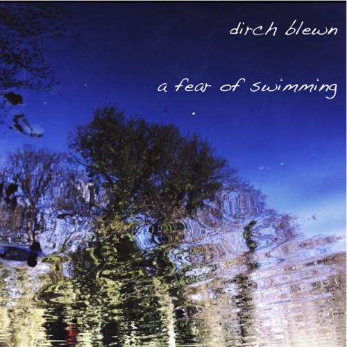 dirch blewn - a fear of swimming album cover