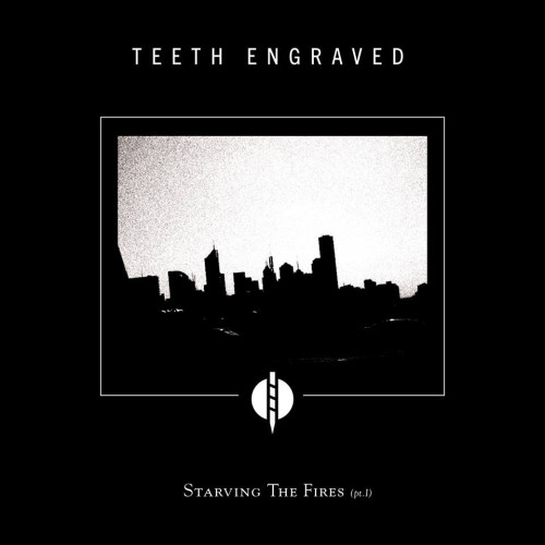 teeth engraved with the names of the dead - starving the fires part 1 album cover